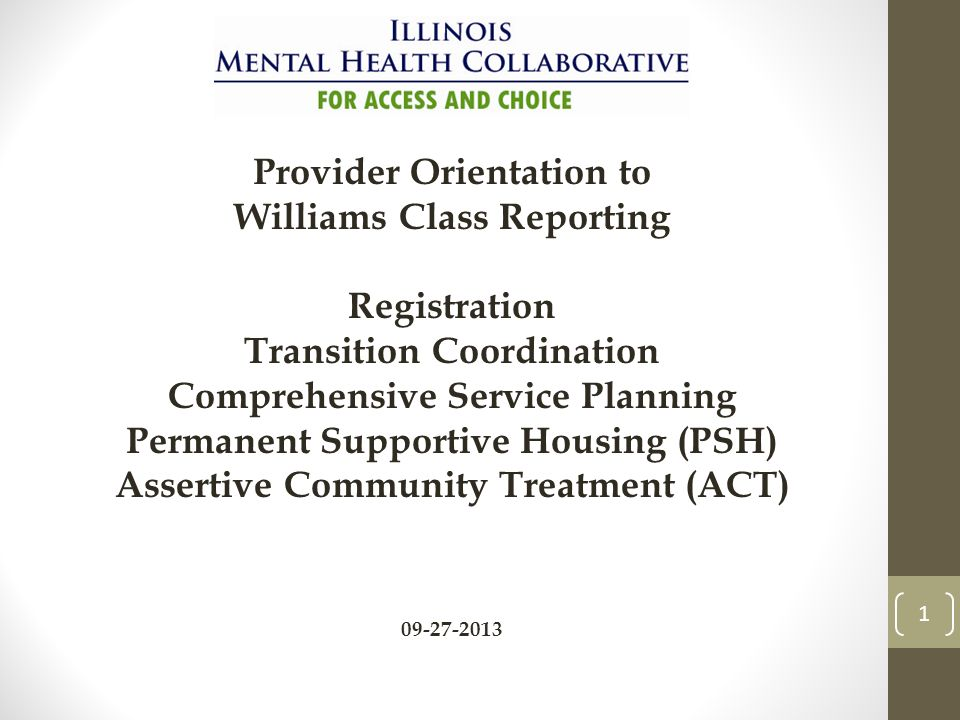 1 Provider Orientation to Williams Class Reporting Registration Transition Coordination Comprehensive Service Planning Permanent Supportive Housing (PSH) Assertive Community Treatment (ACT)