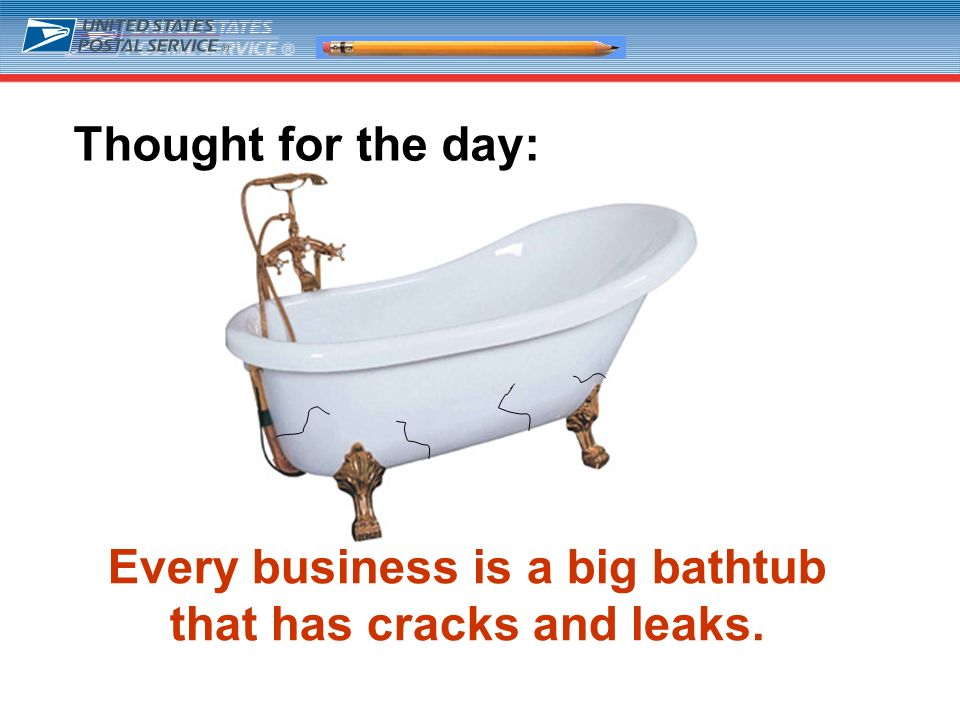 24 Every business is a big bathtub that has cracks and leaks. Thought for the day: