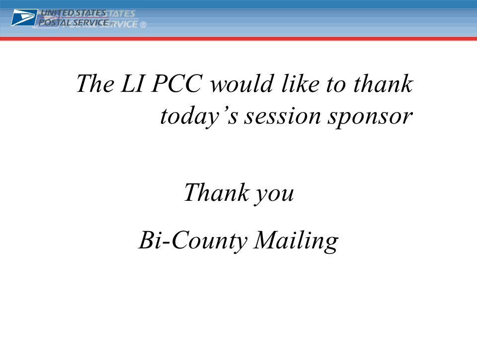 30 The LI PCC would like to thank todays session sponsor Thank you Bi-County Mailing