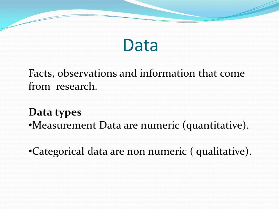 Data Facts, observations and information that come from research.