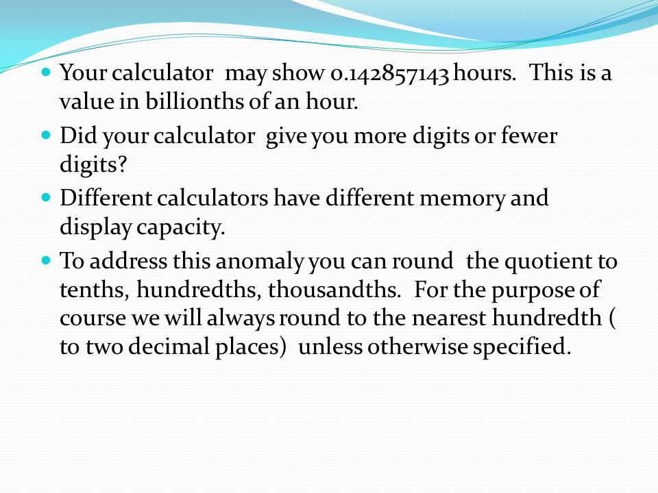 Your calculator may show hours. This is a value in billionths of an hour.