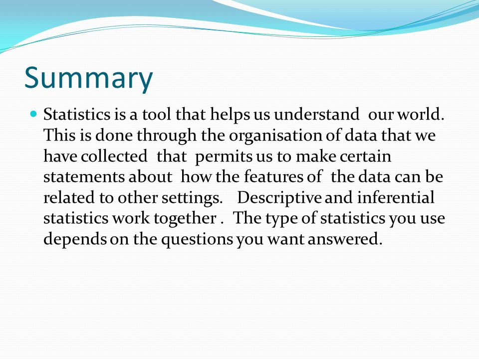 Summary Statistics is a tool that helps us understand our world.