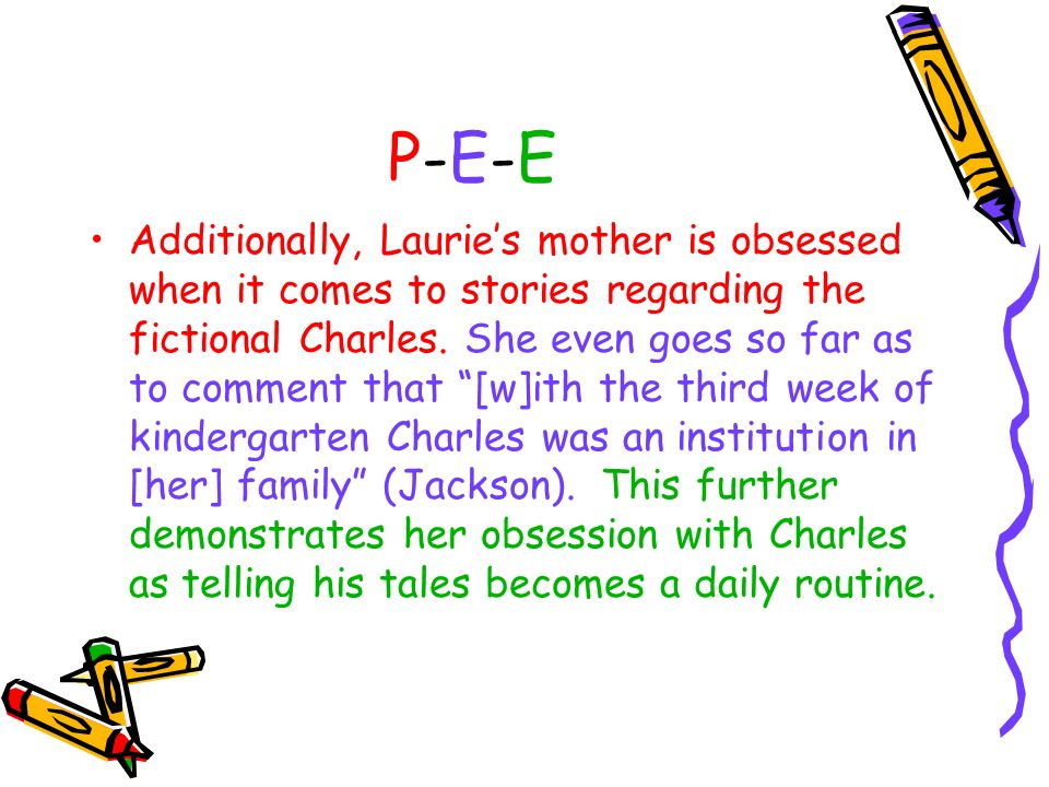 P-E-EP-E-E Additionally, Lauries mother is obsessed when it comes to stories regarding the fictional Charles.