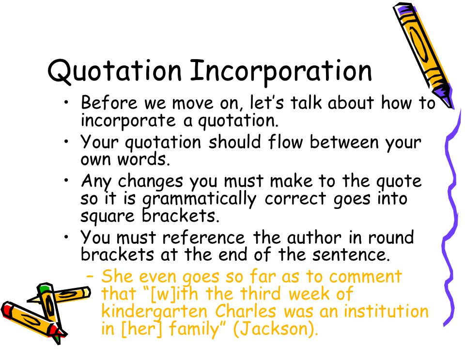 Quotation Incorporation Before we move on, lets talk about how to incorporate a quotation.