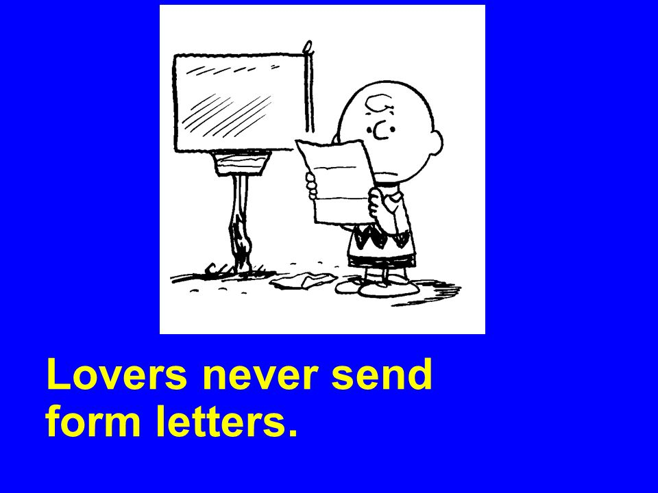 Lovers never send form letters.