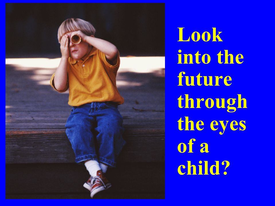 Look into the future through the eyes of a child