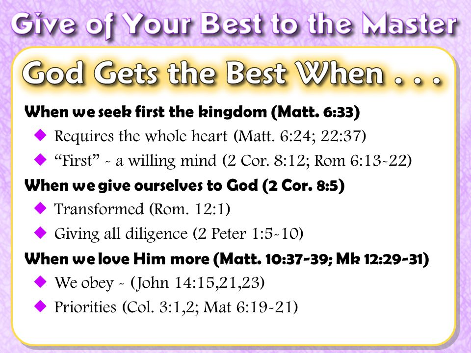 When we seek first the kingdom (Matt. 6:33) Requires the whole heart (Matt.