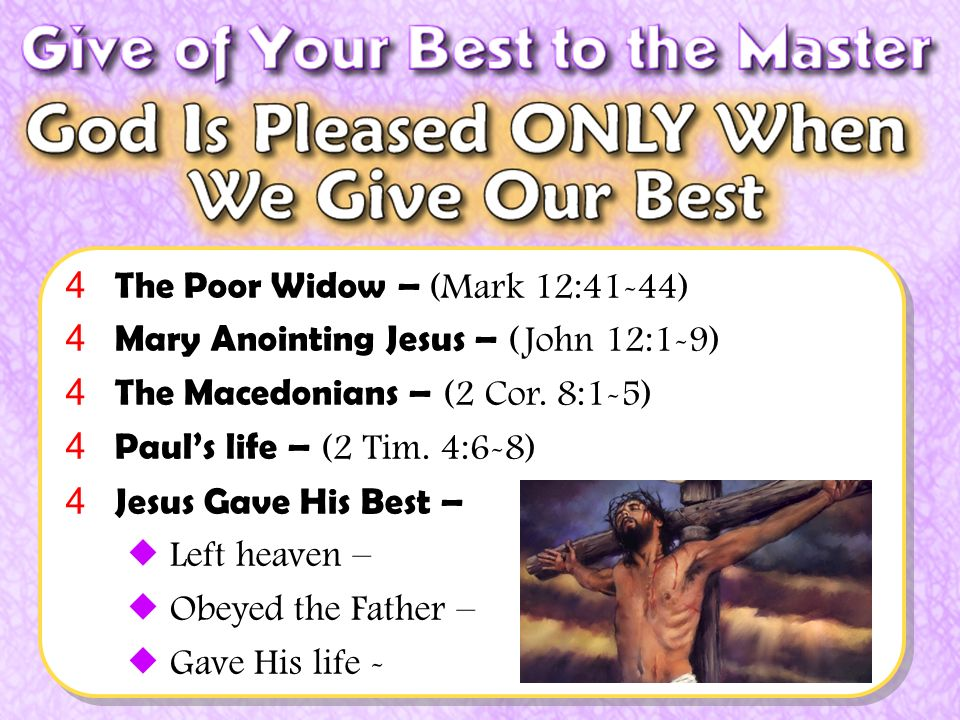 4 The Poor Widow – (Mark 12:41-44) 4 Mary Anointing Jesus – (John 12:1-9) 4 The Macedonians – (2 Cor.