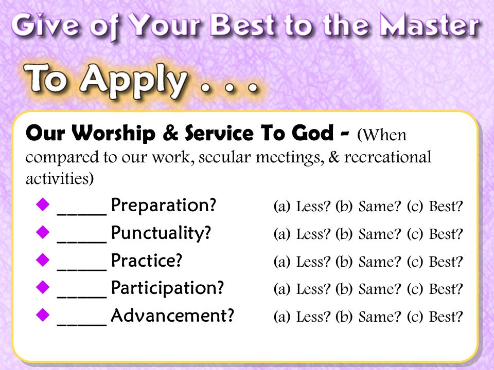 Our Worship & Service To God - (When compared to our work, secular meetings, & recreational activities) _____ Preparation.