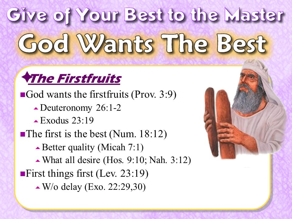 The Firstfruits God wants the firstfruits (Prov.