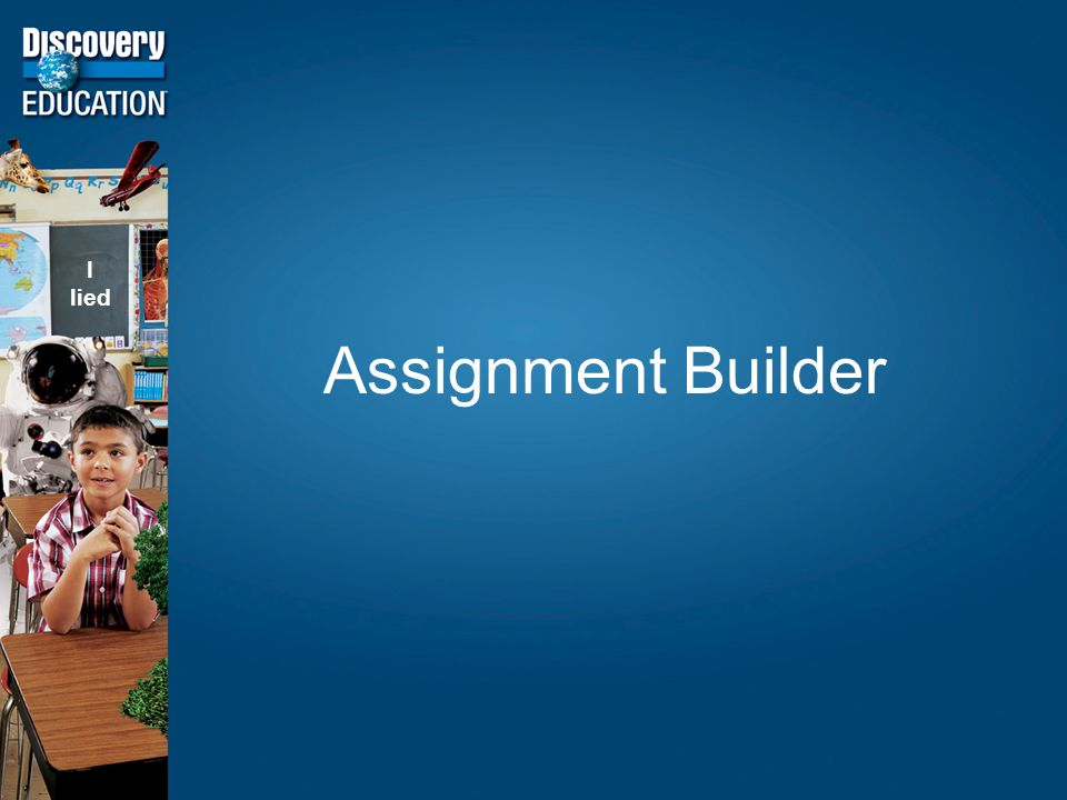 Assignment Builder I lied