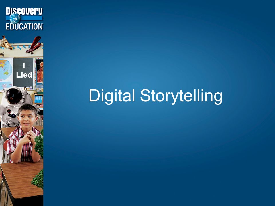 Digital Storytelling I Lied
