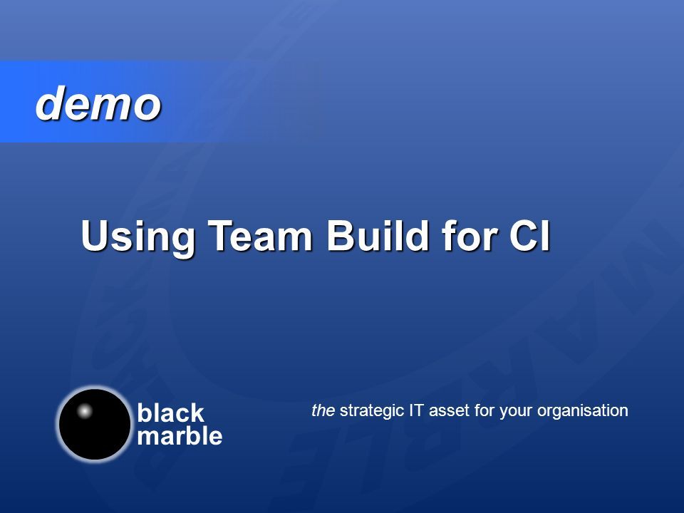 black marble the strategic IT asset for your organisation demo demo Using Team Build for CI