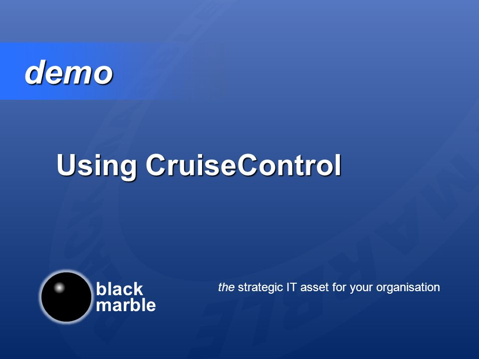 black marble the strategic IT asset for your organisation demo demo Using CruiseControl
