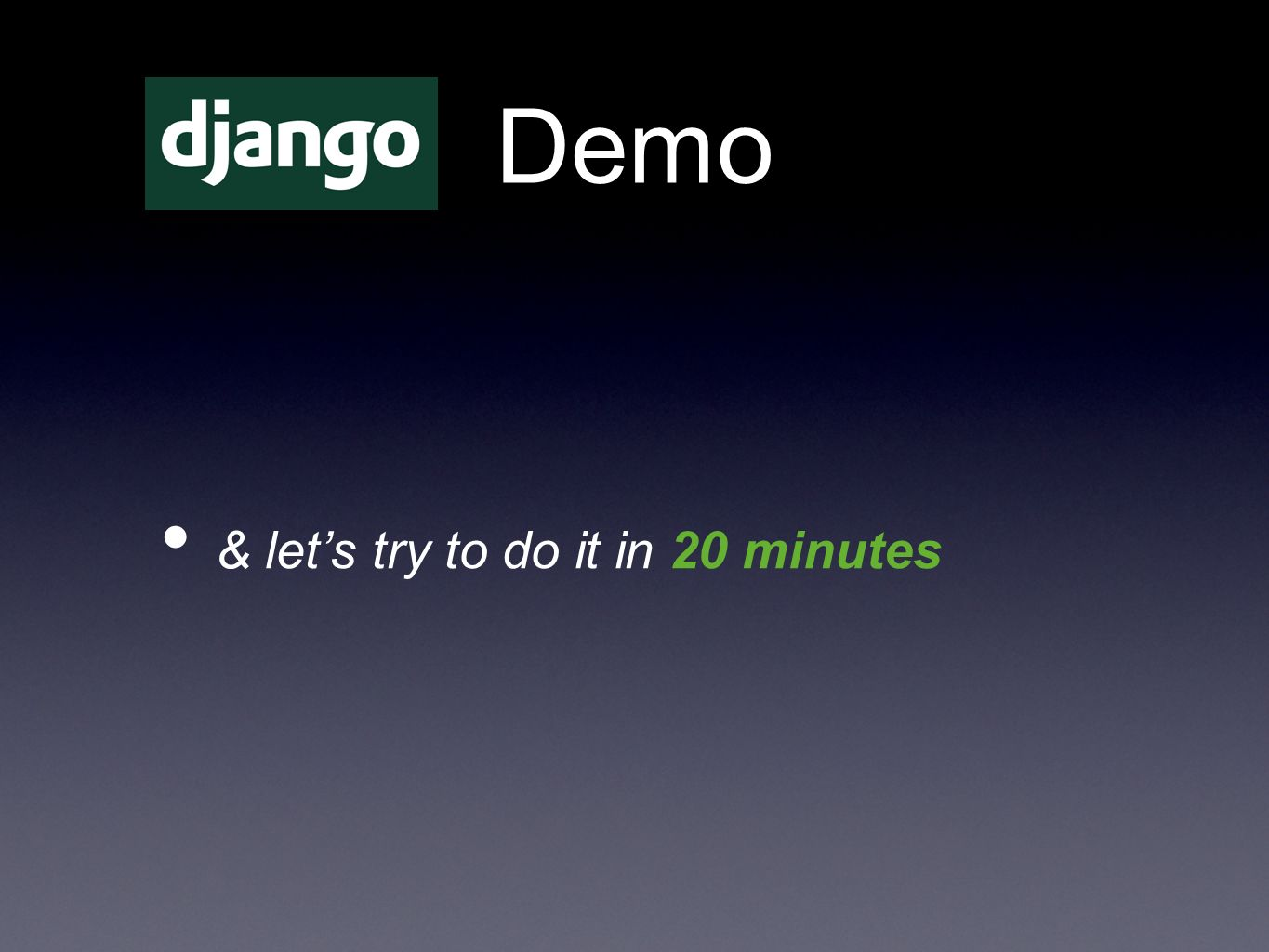 Demo & lets try to do it in 20 minutes