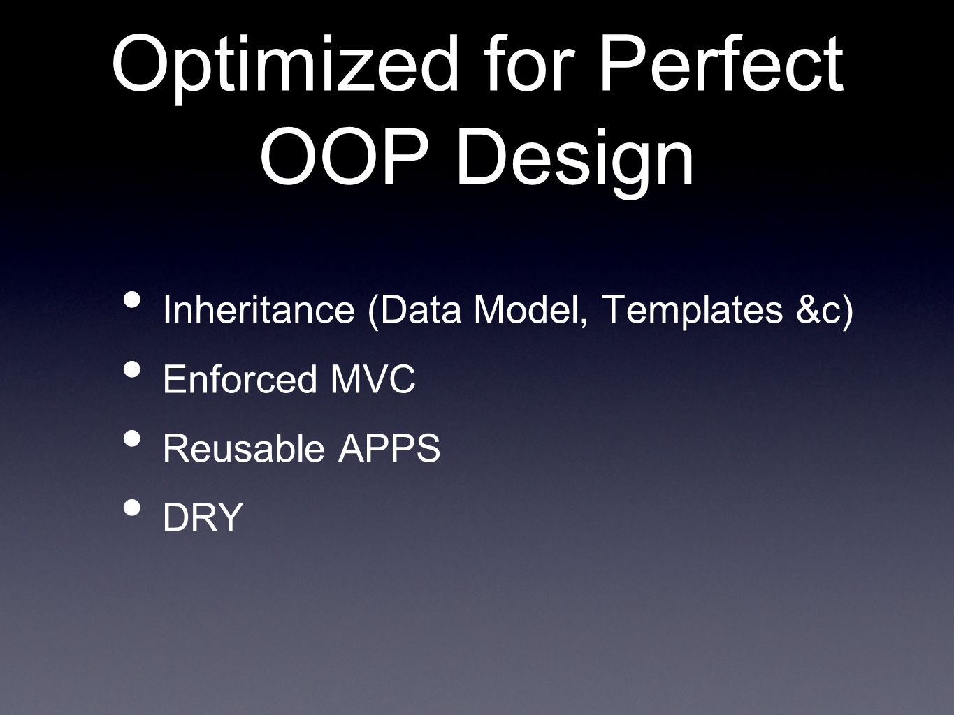 Optimized for Perfect OOP Design Inheritance (Data Model, Templates &c) Enforced MVC Reusable APPS DRY