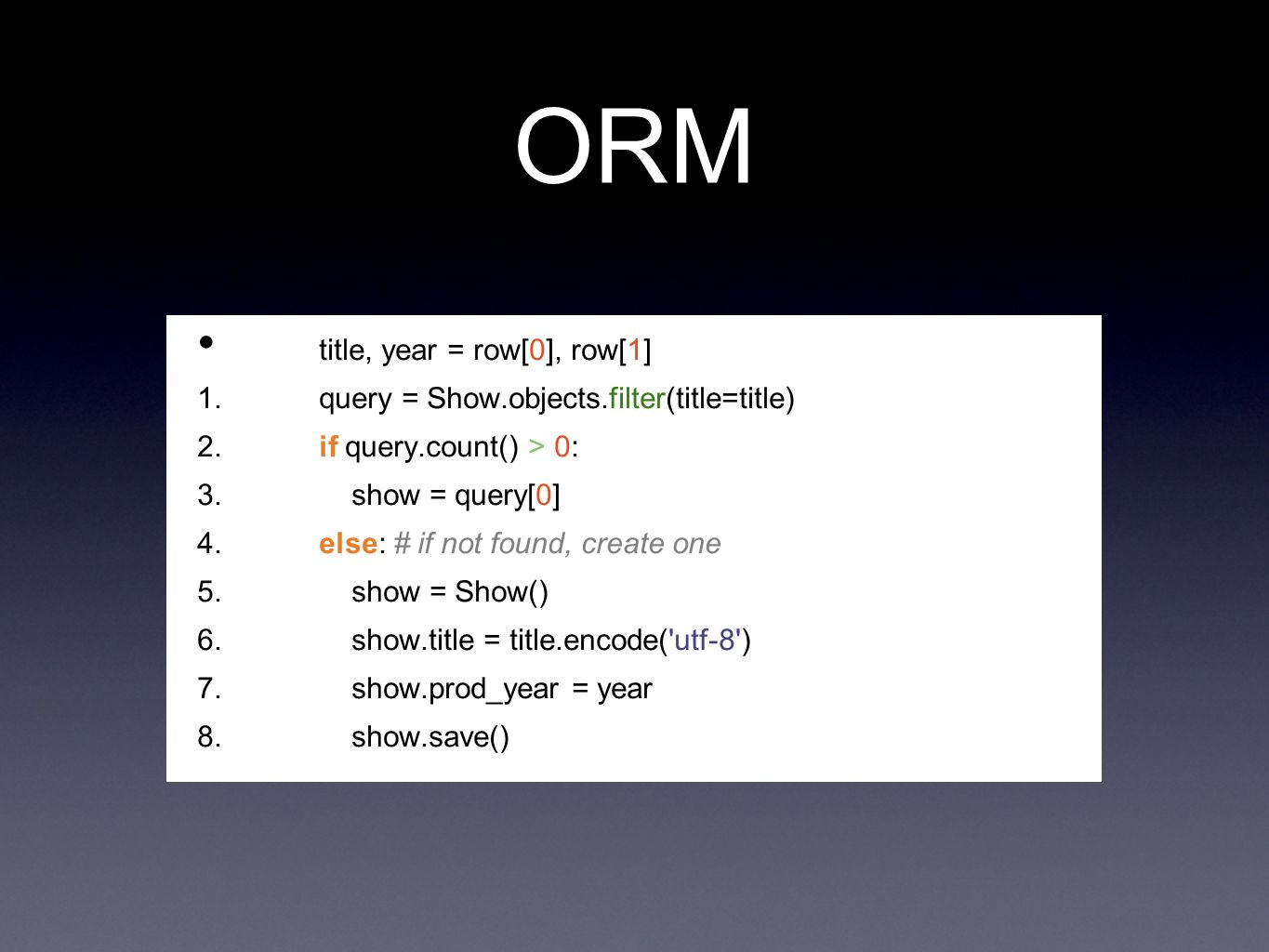 ORM title, year = row[0], row[1] 1. query = Show.objects.filter(title=title) 2.