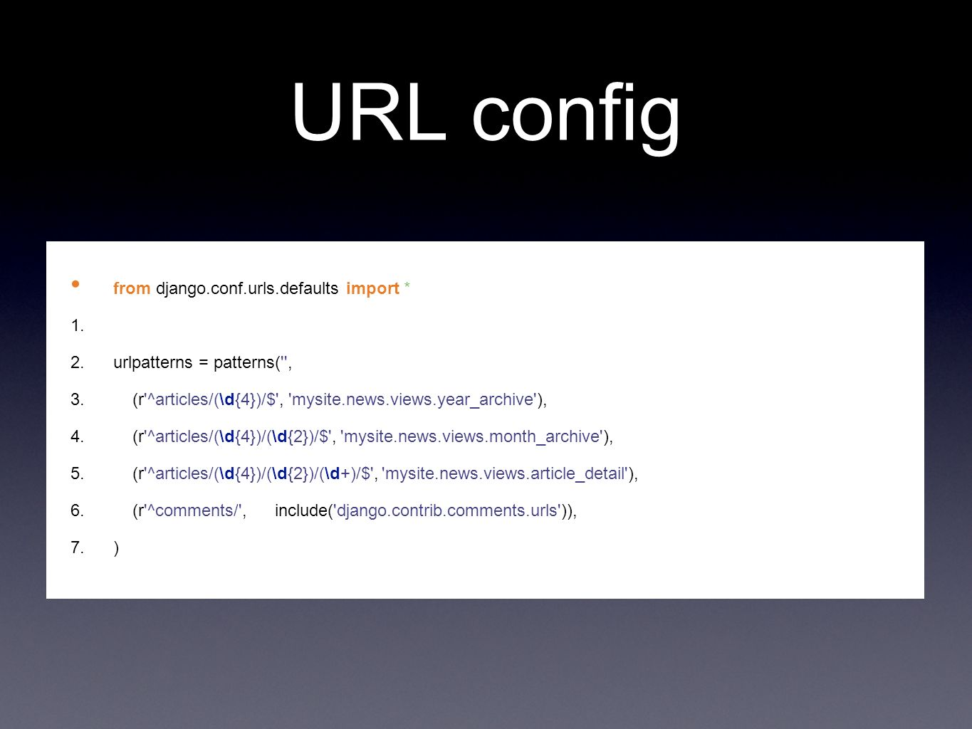 URL config from django.conf.urls.defaults import * 1.