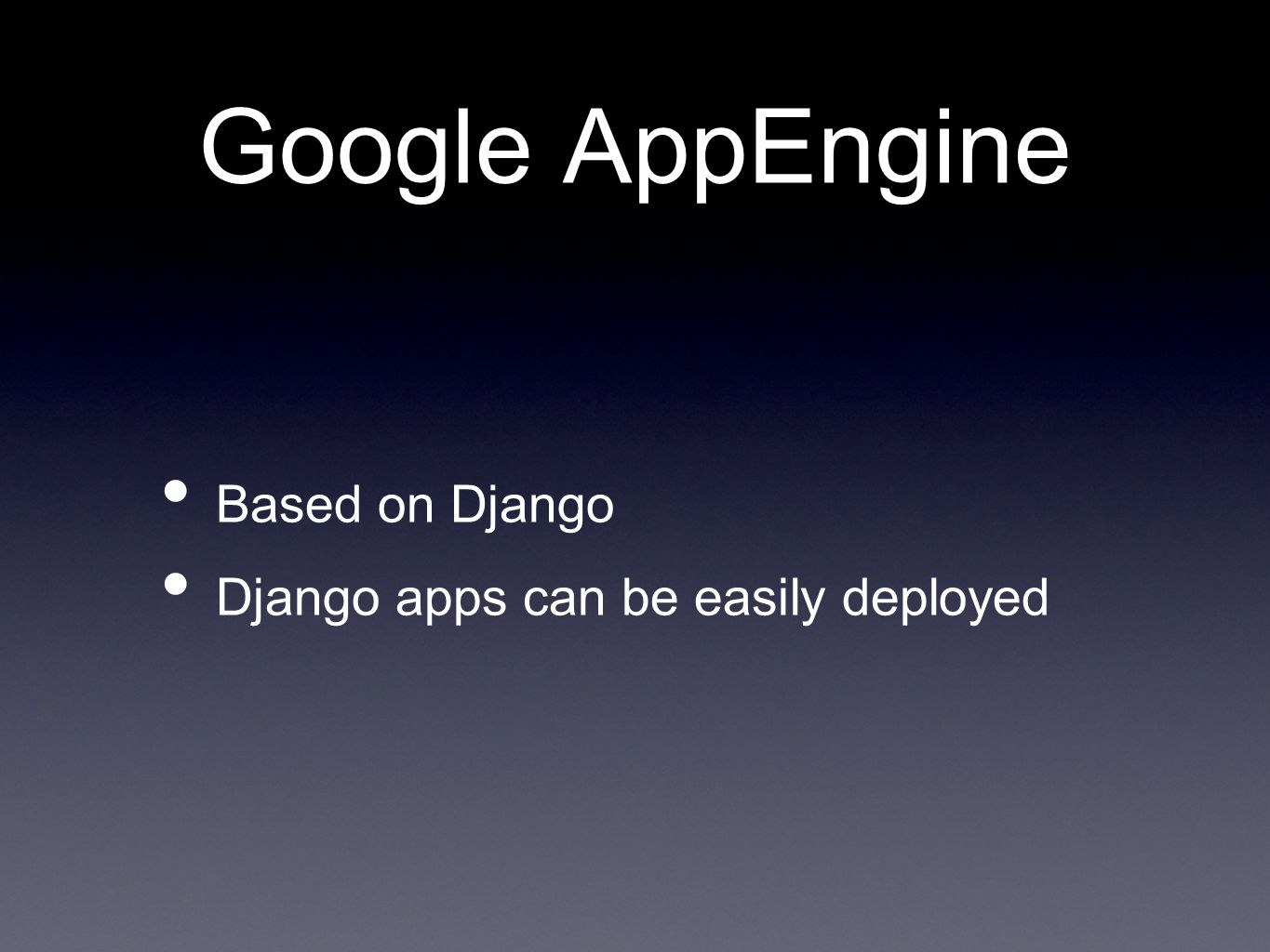 Google AppEngine Based on Django Django apps can be easily deployed