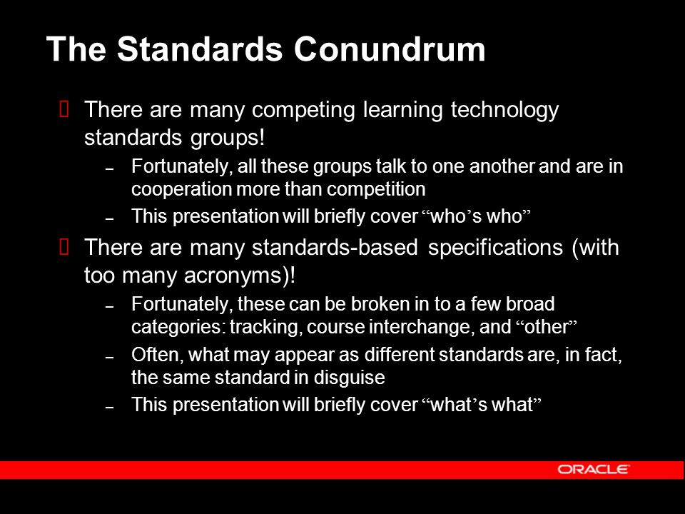 The Standards Conundrum There are many competing learning technology standards groups.