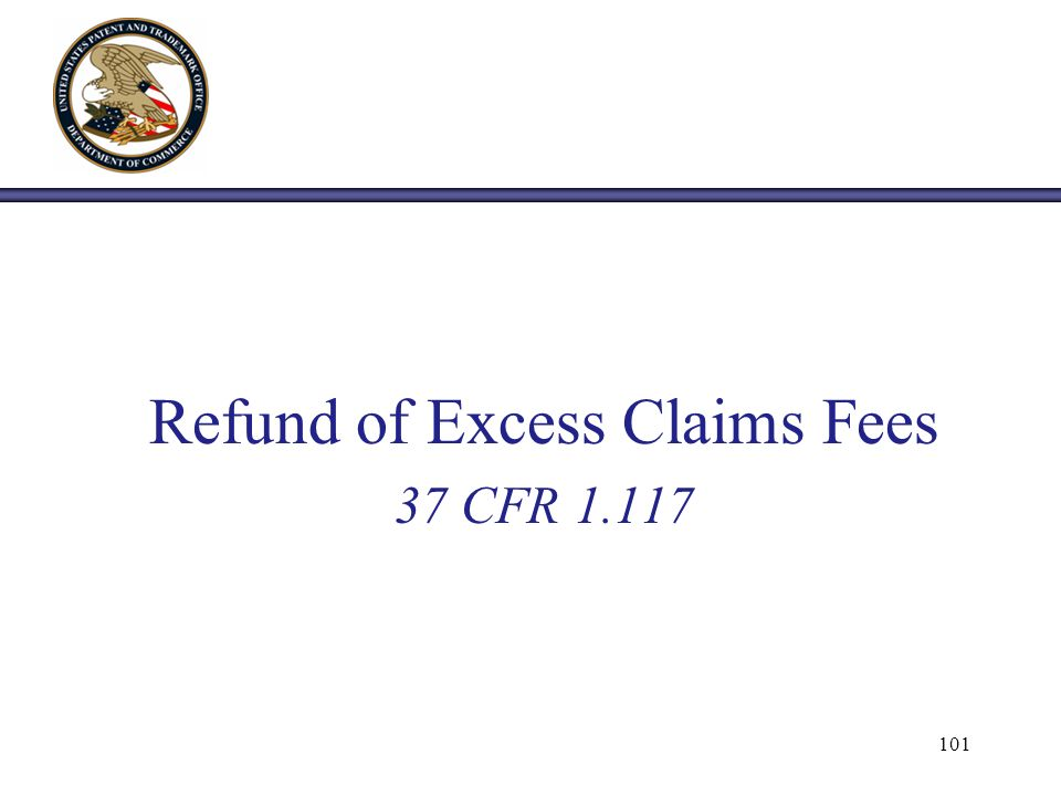 Refund of Excess Claims Fees 37 CFR 1.117 101