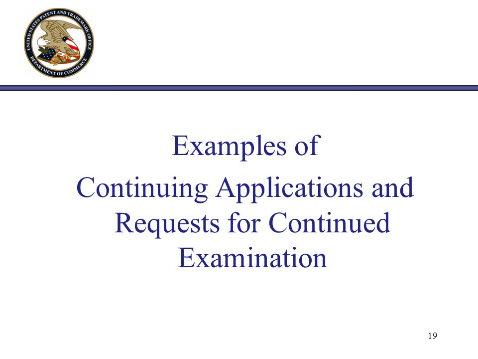 Examples of Continuing Applications and Requests for Continued Examination 19