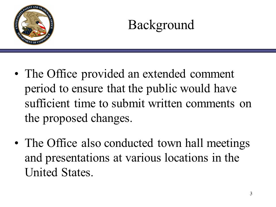 3 Background The Office provided an extended comment period to ensure that the public would have sufficient time to submit written comments on the proposed changes.