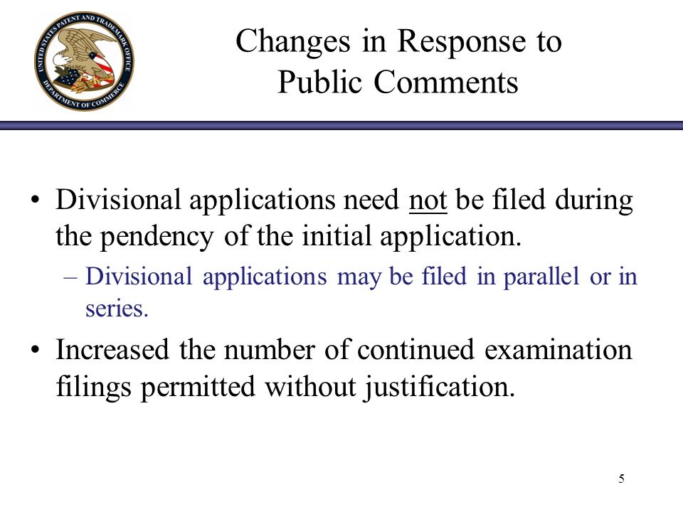5 Changes in Response to Public Comments Divisional applications need not be filed during the pendency of the initial application.