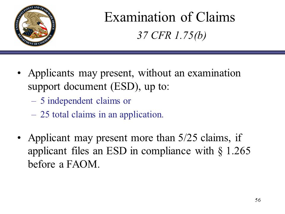 Examination of Claims 37 CFR 1.75(b) Applicants may present, without an examination support document (ESD), up to: –5 independent claims or –25 total claims in an application.