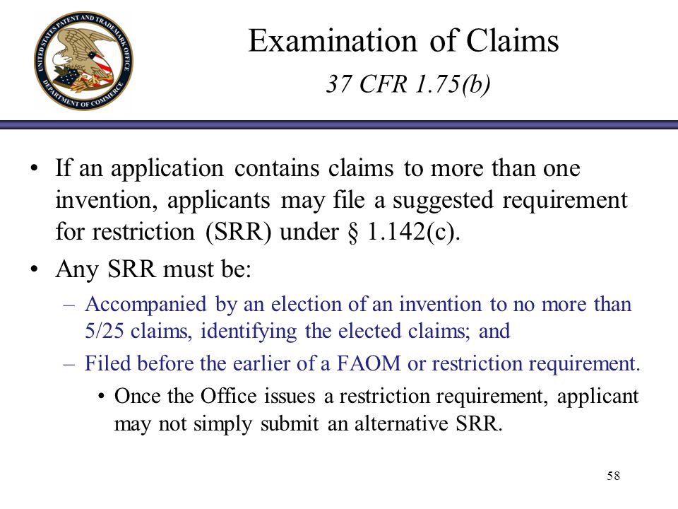Examination of Claims 37 CFR 1.75(b) If an application contains claims to more than one invention, applicants may file a suggested requirement for restriction (SRR) under § 1.142(c).