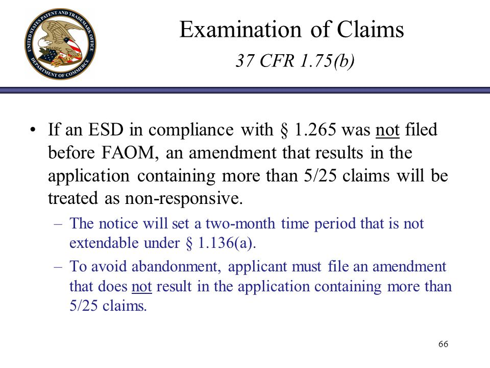 Examination of Claims 37 CFR 1.75(b) If an ESD in compliance with § 1.265 was not filed before FAOM, an amendment that results in the application containing more than 5/25 claims will be treated as non-responsive.