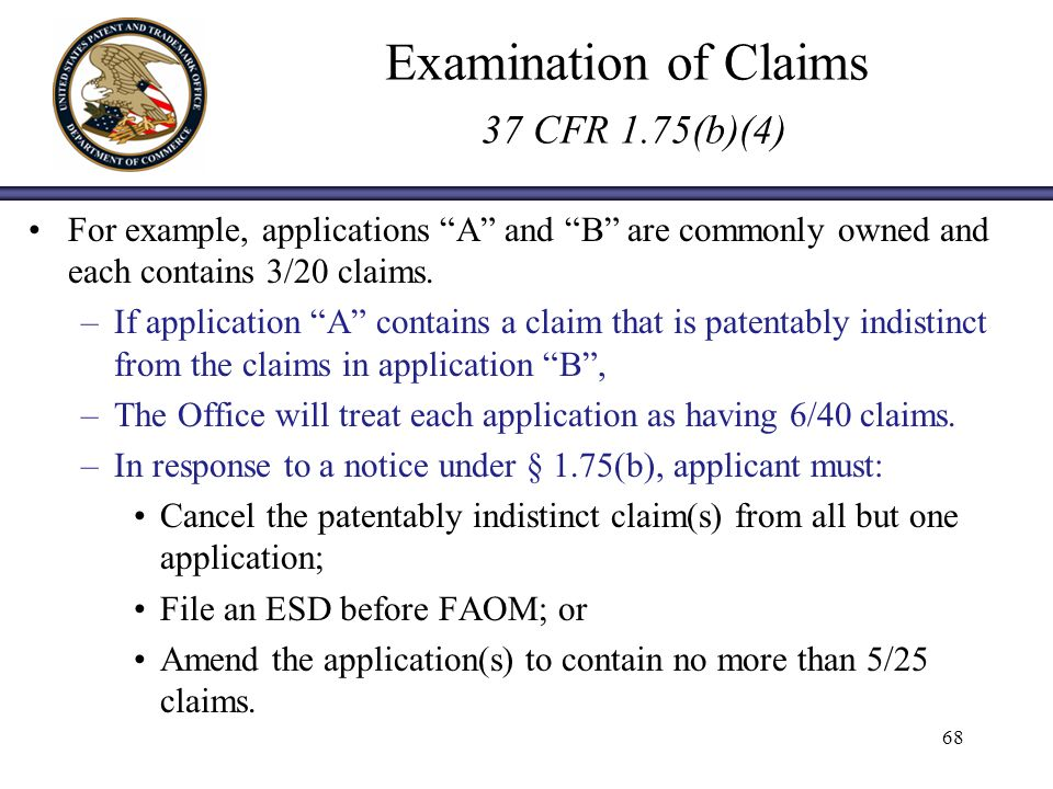 Examination of Claims 37 CFR 1.75(b)(4) For example, applications A and B are commonly owned and each contains 3/20 claims.