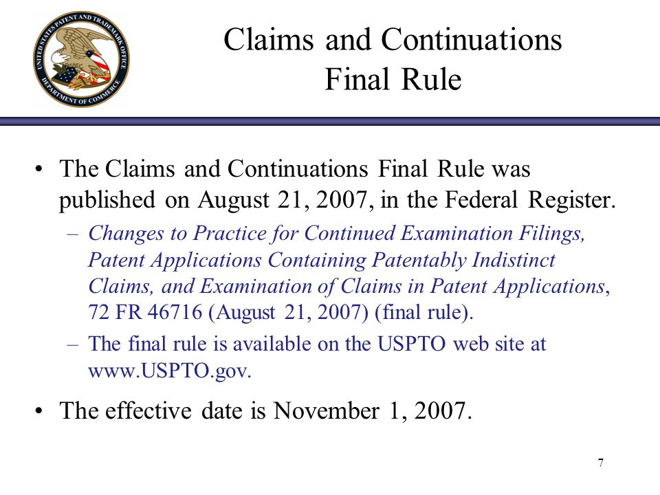 7 Claims and Continuations Final Rule The Claims and Continuations Final Rule was published on August 21, 2007, in the Federal Register.
