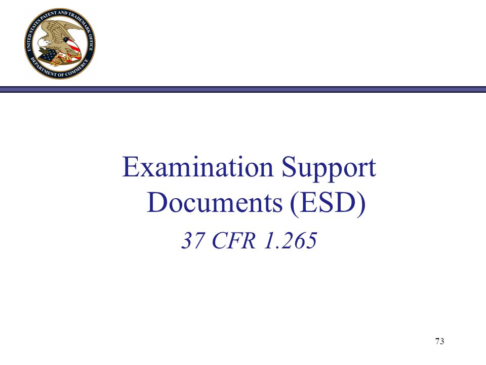 Examination Support Documents (ESD) 37 CFR 1.265 73