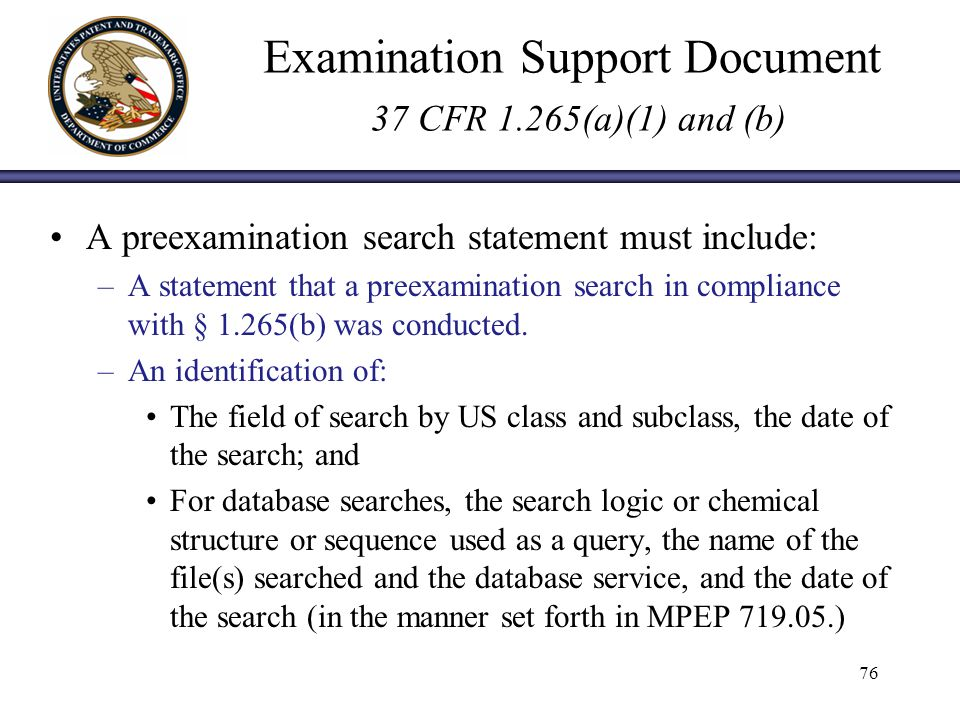Examination Support Document 37 CFR 1.265(a)(1) and (b) A preexamination search statement must include: –A statement that a preexamination search in compliance with § 1.265(b) was conducted.