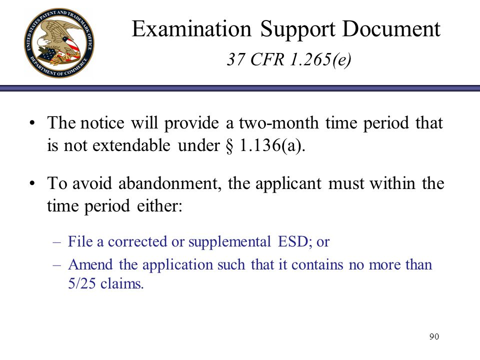 Examination Support Document 37 CFR 1.265(e) The notice will provide a two-month time period that is not extendable under § 1.136(a).