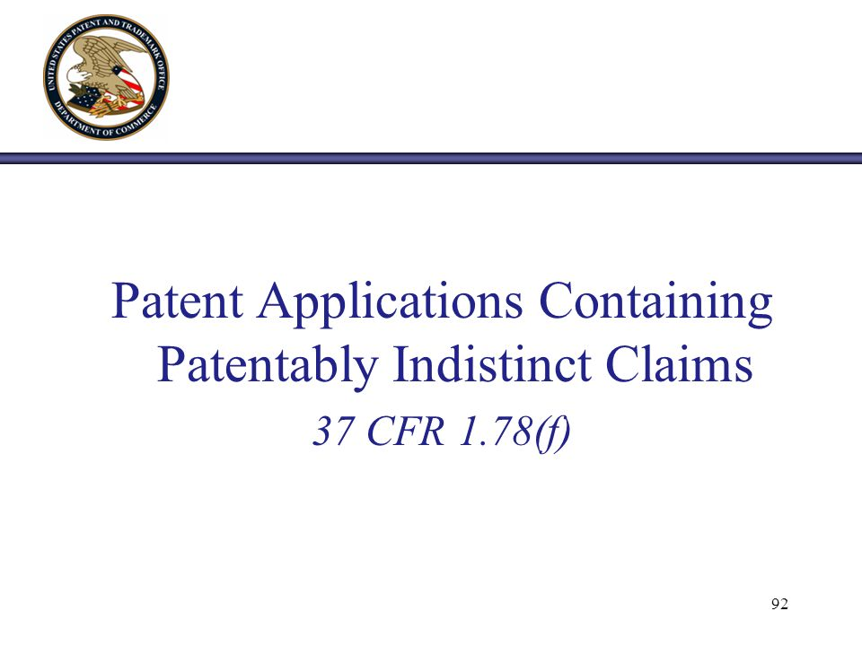 Patent Applications Containing Patentably Indistinct Claims 37 CFR 1.78(f) 92