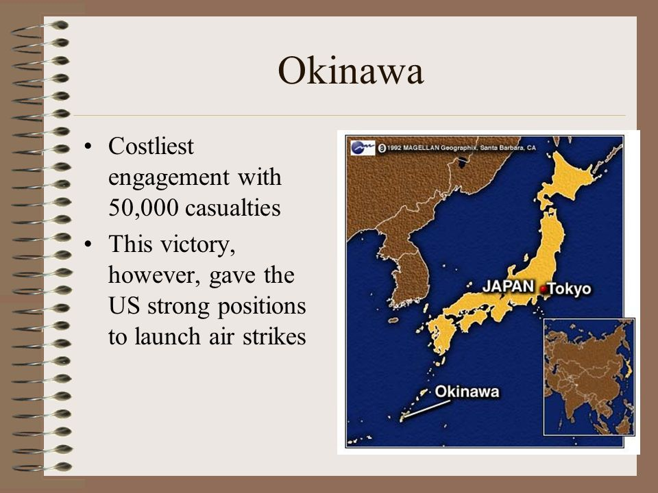 Okinawa Costliest engagement with 50,000 casualties This victory, however, gave the US strong positions to launch air strikes