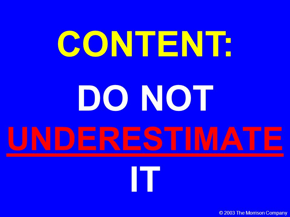 DO NOT UNDERESTIMATE IT CONTENT: © 2003 The Morrison Company
