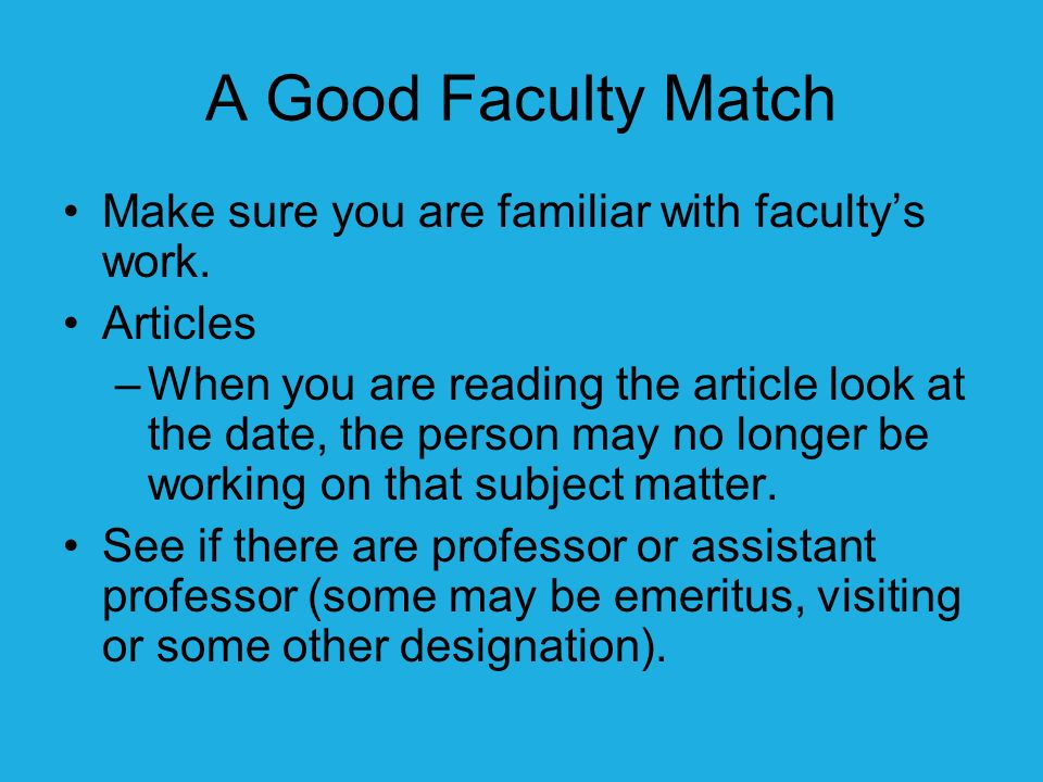A Good Faculty Match Make sure you are familiar with facultys work.