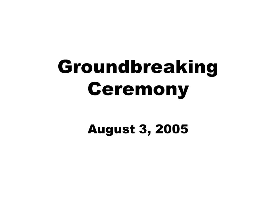 Groundbreaking Ceremony August 3, 2005