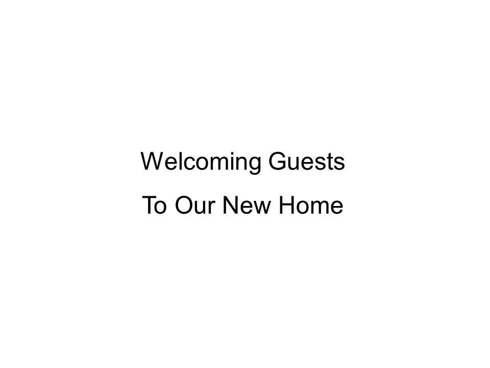Welcoming Guests To Our New Home