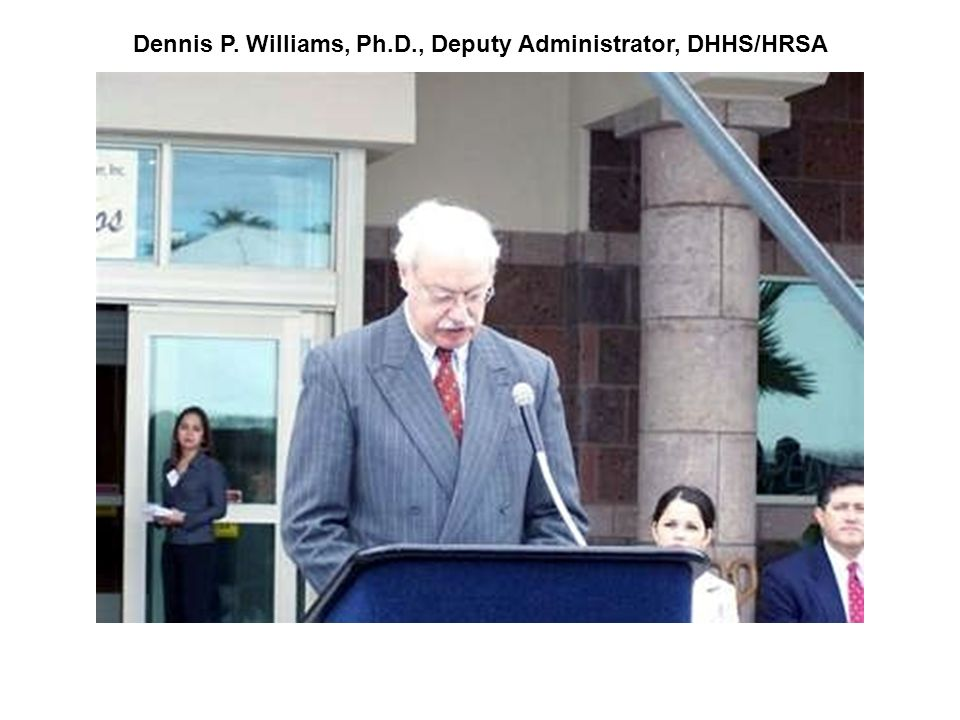 Dennis P. Williams, Ph.D., Deputy Administrator, DHHS/HRSA
