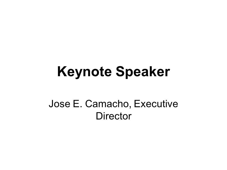 Keynote Speaker Jose E. Camacho, Executive Director