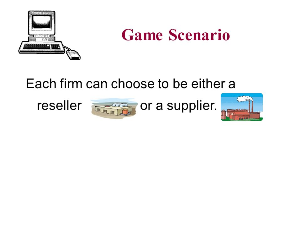 Each firm can choose to be either a reseller or a supplier. Game Scenario