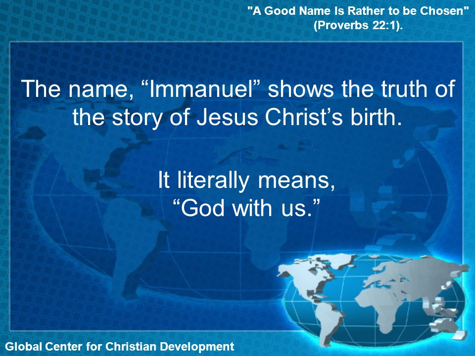 Global Center for Christian Development A Good Name Is Rather to be Chosen (Proverbs 22:1).