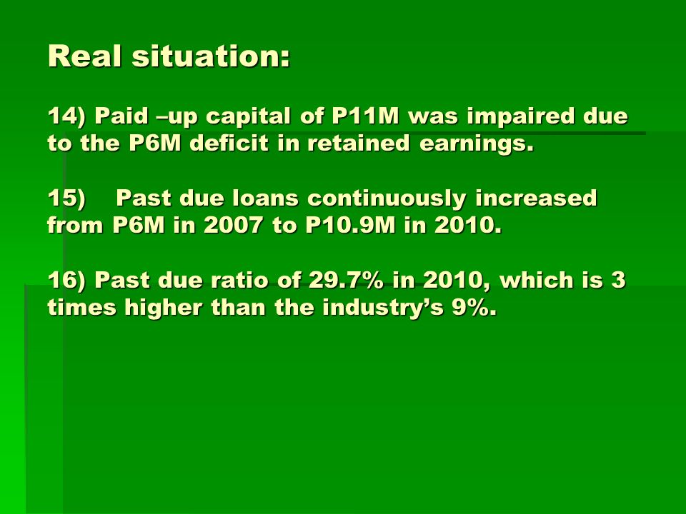 Real situation: 14) Paid –up capital of P11M was impaired due to the P6M deficit in retained earnings.