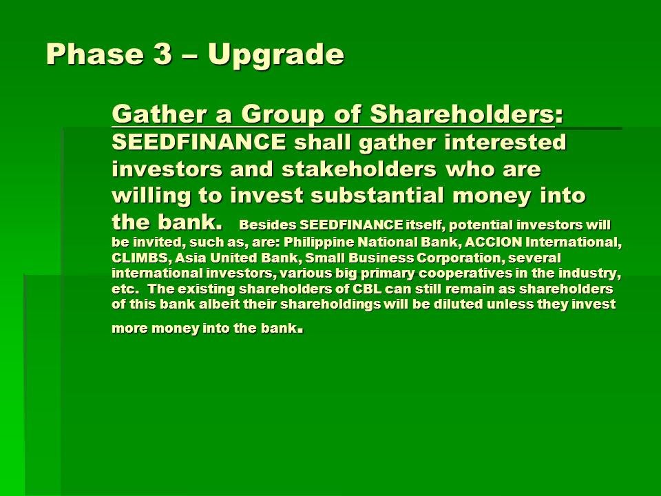 Phase 3 – Upgrade Gather a Group of Shareholders: SEEDFINANCE shall gather interested investors and stakeholders who are willing to invest substantial money into the bank.