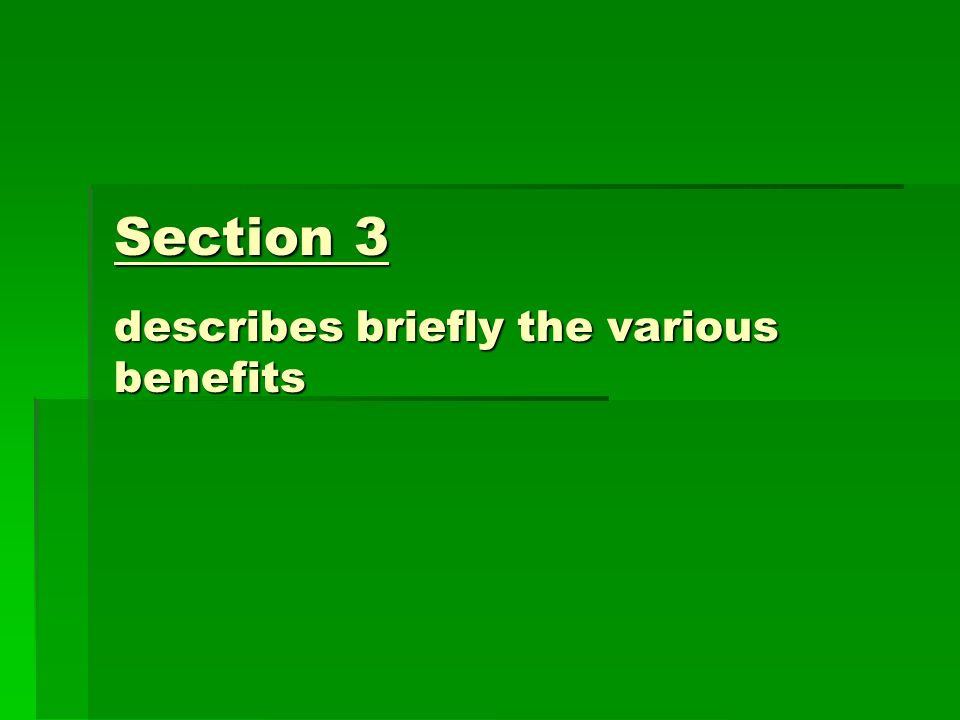 Section 3 describes briefly the various benefits