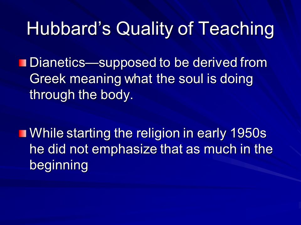 Hubbards Quality of Teaching Dianeticssupposed to be derived from Greek meaning what the soul is doing through the body.